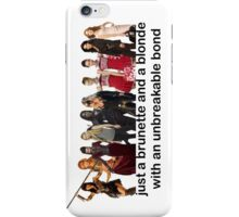 just a brunette and a blonde with an unbreakable bond  iPhone Case/Skin