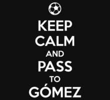 Keep Calm and Pass to Gomez by aizo