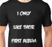 I ONLY LIKE THEIR FIRST ALBUM Unisex T-Shirt