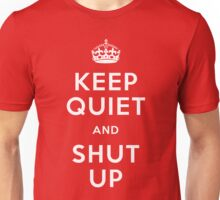 Keep Quiet and Shut Up (Keep Calm) Unisex T-Shirt