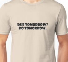 Due tomorrow? Do tomorrow. Unisex T-Shirt