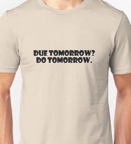 Due tomorrow? Do tomorrow. Unisex T-Shirt
