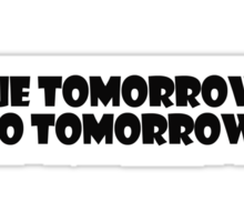 Due tomorrow? Do tomorrow. Sticker