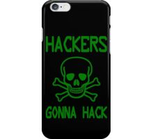 Hackers Gonna Hack - Parody Design for Computer Hackers iPhone Case/Skin