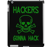 Hackers Gonna Hack - Parody Design for Computer Hackers iPad Case/Skin
