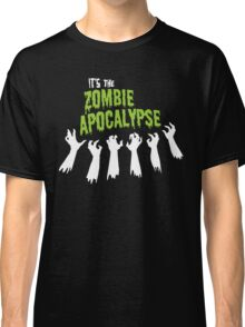 It's the Zombie Apocalypse Classic T-Shirt