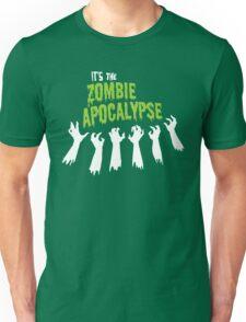 It's the Zombie Apocalypse Unisex T-Shirt