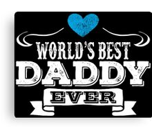 World's Best Daddy Ever Canvas Print