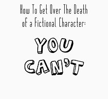 How To Get Over a characters death : You Can't Unisex T-Shirt