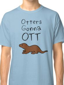 Otters Gonna Ott Classic T-Shirt