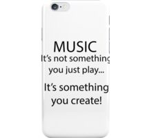 Music is something you create! iPhone Case/Skin