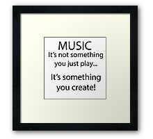 Music is something you create! Framed Print