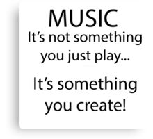 Music is something you create! Canvas Print
