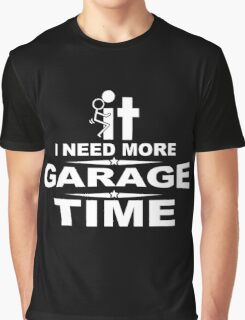 I need more garage time Graphic T-Shirt