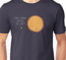 You think you're so hot Unisex T-Shirt