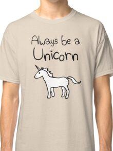 Always Be A Unicorn Classic T-Shirt