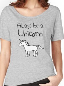 Always Be A Unicorn Women's Relaxed Fit T-Shirt