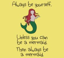 Always Be Yourself, Unless You Can Be A Mermaid Kids Tee
