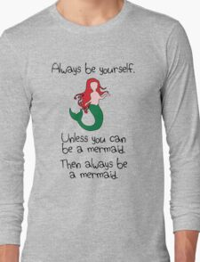 Always Be Yourself, Unless You Can Be A Mermaid Long Sleeve T-Shirt