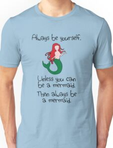 Always Be Yourself, Unless You Can Be A Mermaid Unisex T-Shirt