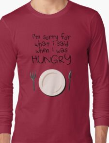 I'm Sorry For What I Said When I Was Hungry Long Sleeve T-Shirt