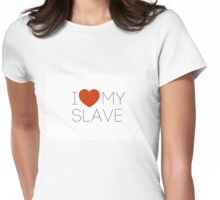 I LOVE MY SLAVE Womens Fitted T-Shirt