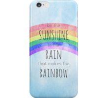Be the Sunshine in the Rain iPhone Case/Skin