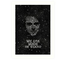We are made of Stars Art Print