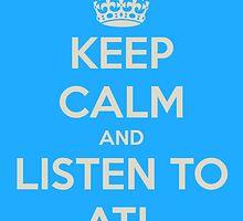 Keep calm and listen to ATL by earthtorenee