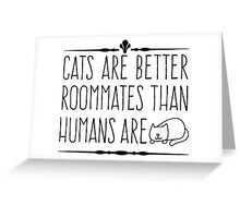 Cats Are Better Greeting Card
