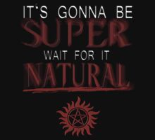 IT'S GONNA BE SUPER WAIT FOR IT.... NATURAL! by RocksaltMerch