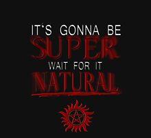 IT'S GONNA BE SUPER WAIT FOR IT.... NATURAL! Unisex T-Shirt