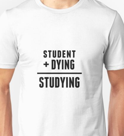 Dying Study Unisex T-Shirt