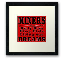 MINERS Dirty Boys Dirty Girls Living our Dreams Framed Print