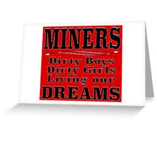 MINERS Dirty Boys Dirty Girls Living our Dreams Greeting Card