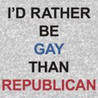 I&#x27;D RATHER BE GAY THAN REPUBLICAN (tri-color) by Anthony Boccaccio
