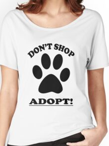 DON'T SHOP....ADOPT! Women's Relaxed Fit T-Shirt