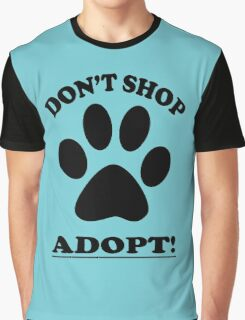 DON'T SHOP....ADOPT! Graphic T-Shirt