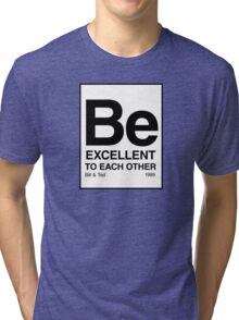 Be Excellent To Each Other Tri-blend T-Shirt