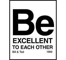 Be Excellent To Each Other Photographic Print