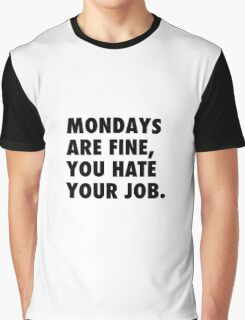 Mondays are fine, you hate your job. Graphic T-Shirt
