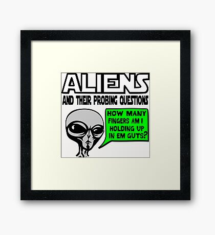 Funny Saying- Aliens Ask the Probing Questions Framed Print