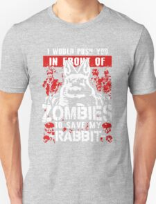 I would push you in front of Zombies To Save My Rabbit T-Shirt
