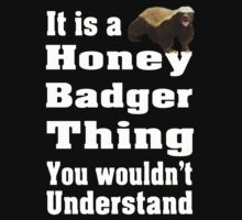 It is a Honey badger thing you wouldn't understand by nadil