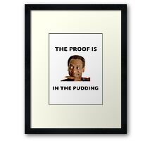 The Proof Is In The Pudding : Black Writing Framed Print