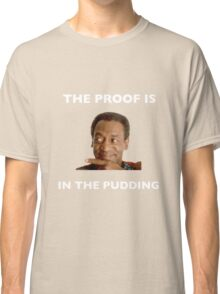 The Proof Is In The Pudding : White Writing Classic T-Shirt