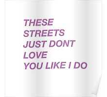 THESE STREETS JUST DONT LOVE YOU LIKE I DO (RIGHT HAND - DRAKE) Poster