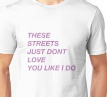 THESE STREETS JUST DONT LOVE YOU LIKE I DO (RIGHT HAND - DRAKE) Unisex T-Shirt