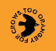 Too orangey for crows Unisex T-Shirt