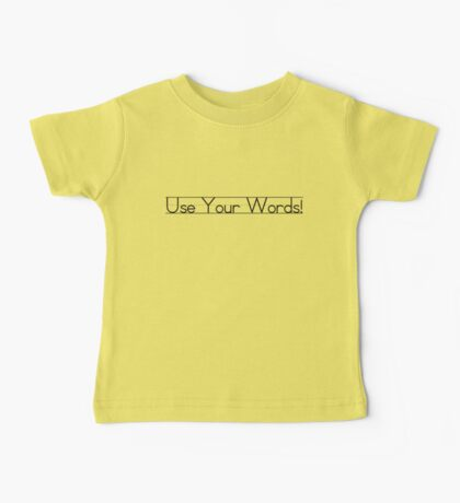 Use Your Words! Baby Tee